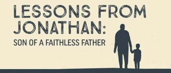 Lessons From Jonathan: Son of a Faithless Father